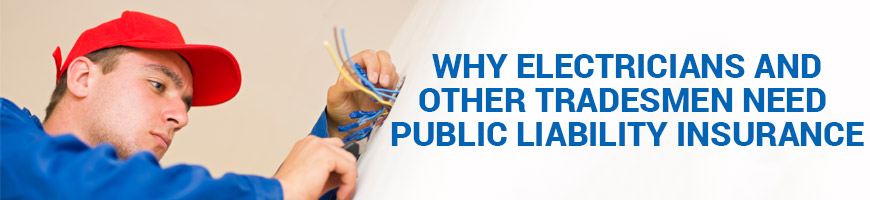 Why electricians and other tradesmen need Public Liability Insurance