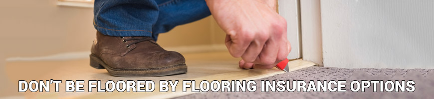 Don't be Floored by Flooring Insurance Options