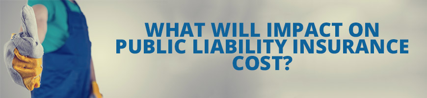 What Will Impact on Public Liability Insurance cost?