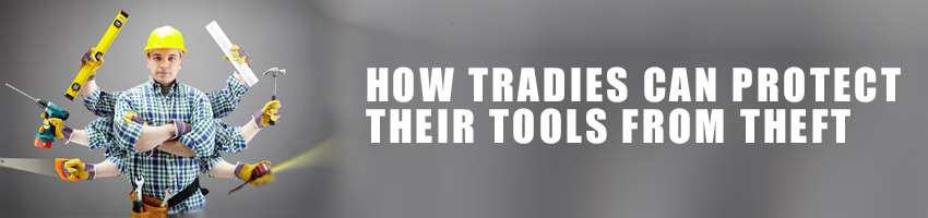 How Tradies Can Protect Their Tools From Theft