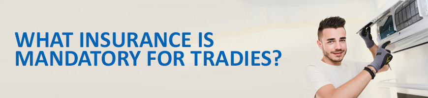 What Insurance is Mandatory for Tradies?