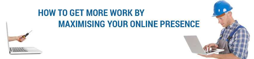 How to Get More Work by Maximising Your Online Presence