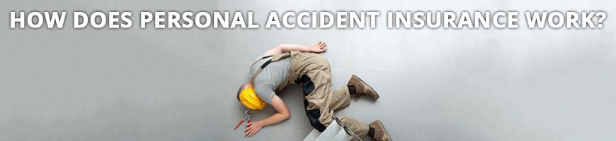 How Does Personal Accident Insurance Work?