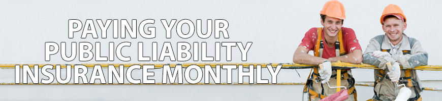 Paying Your Public Liability Insurance Monthly