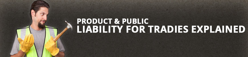 Product & Public Liability Insurance For Tradies Explained
