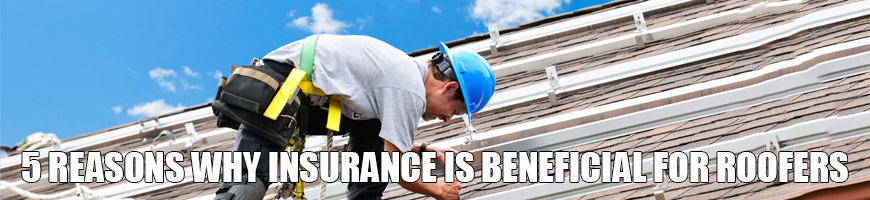 5 Reasons Why Insurance is Beneficial for Roofers