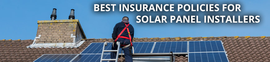 Best Insurance Policies for Solar Panel Installers