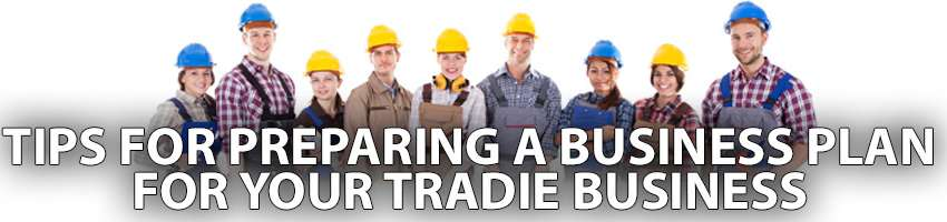 Tips for Preparing a Business Plan for Your Tradie Business
