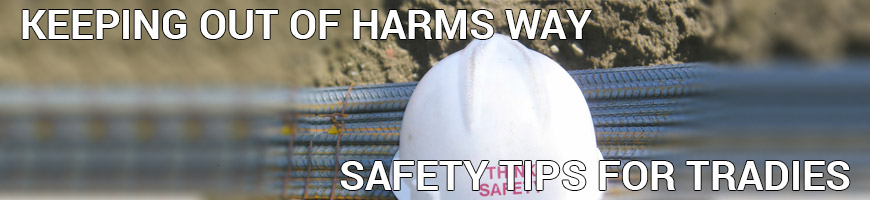 Keeping You Out of Harm's Way – Safety Tips for Tradies