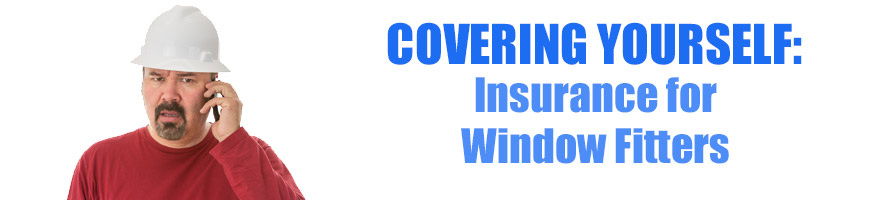 Covering Yourself: Insurance for Window Fitters