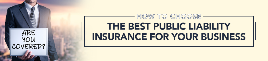 How To Choose the Best Public Liability Insurance For Your Business