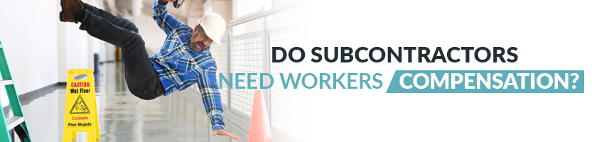 Do Subcontractors Need Workers Compensation Insurance?