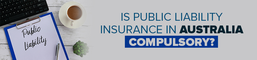 Is Public Liability Insurance In Australia Compulsory?