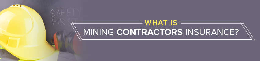 Why is Mining Contractors Insurance important?