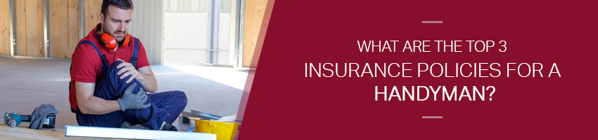 What Are the Top 3 Insurance Policies for a Handyman?