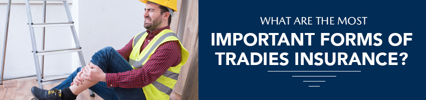 What Are The Most Important Forms of Tradies Insurance?