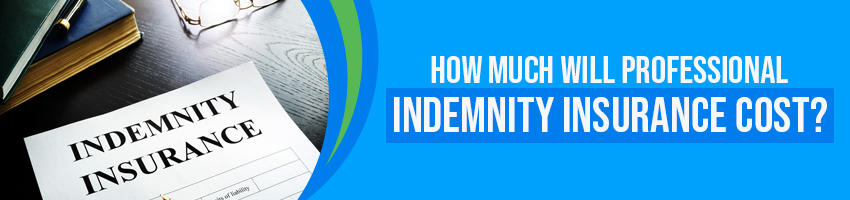 How Much Will Professional Indemnity Insurance Cost?