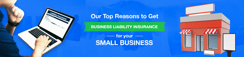 Our Top Reasons to Get Business Liability Insurance for your Small Business
