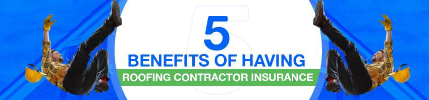 5 Benefits of Having Roofing Contractor Insurance