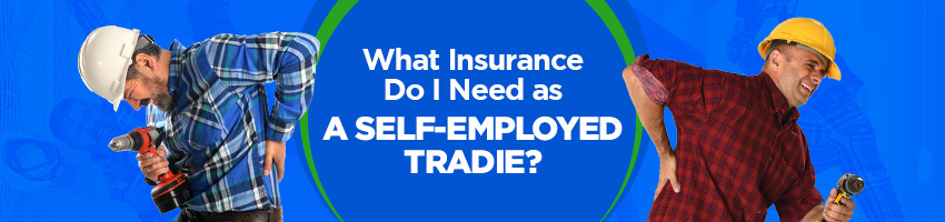 What Insurance Do I Need as a Self-Employed Tradie?