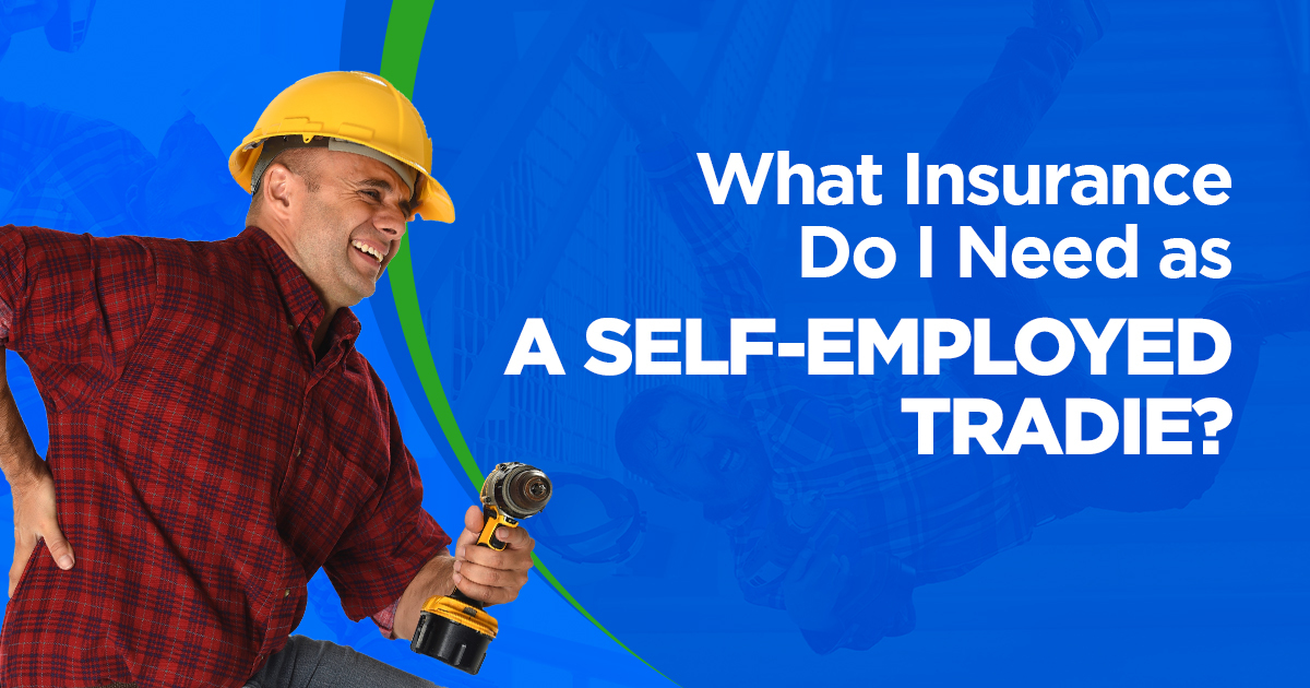 What Insurance Do I Need as a Self-Employed Tradie? - All ...