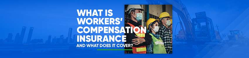 What Is Workers' Compensation Insurance and What Does It Cover?
